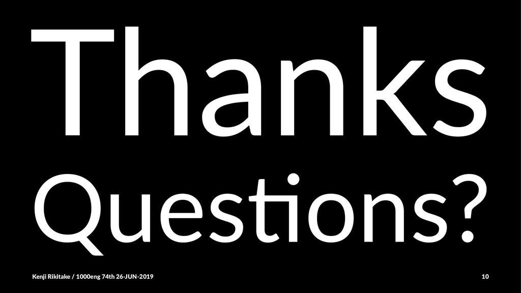 Thanks Ques%ons? Kenji Rikitake / 1000eng 74th ...