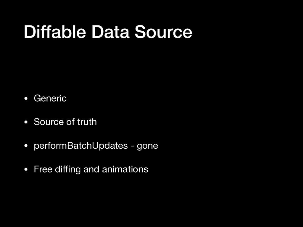 Diffable Data Source • Generic  • Source of tru...