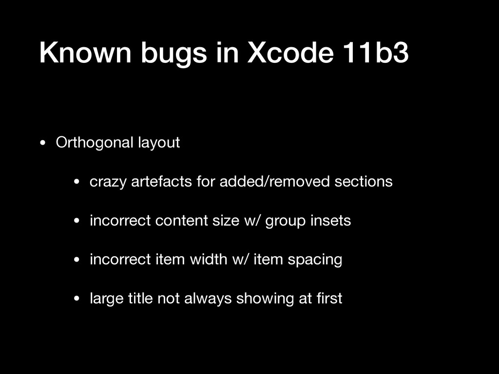 Known bugs in Xcode 11b3 • Orthogonal layout  •...