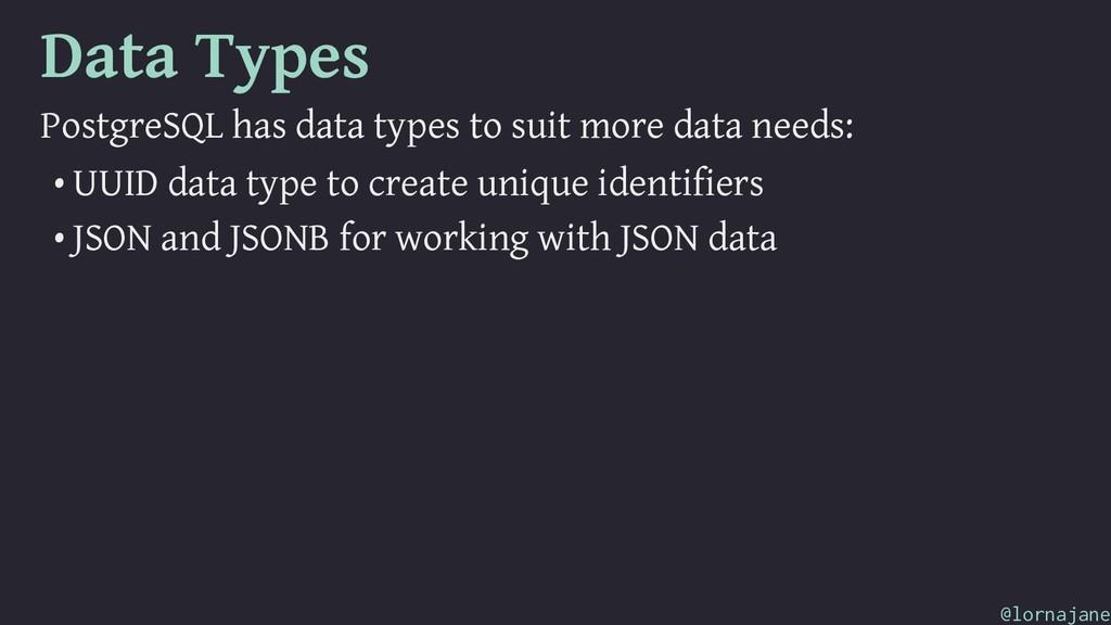 Data Types PostgreSQL has data types to suit mo...