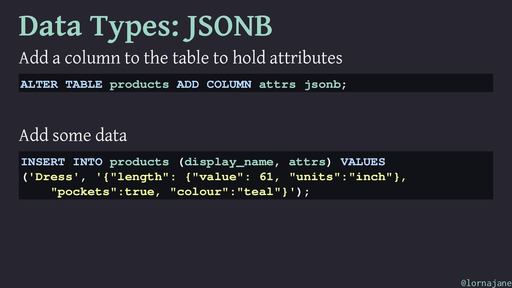 Data Types: JSONB Add a column to the table to ...