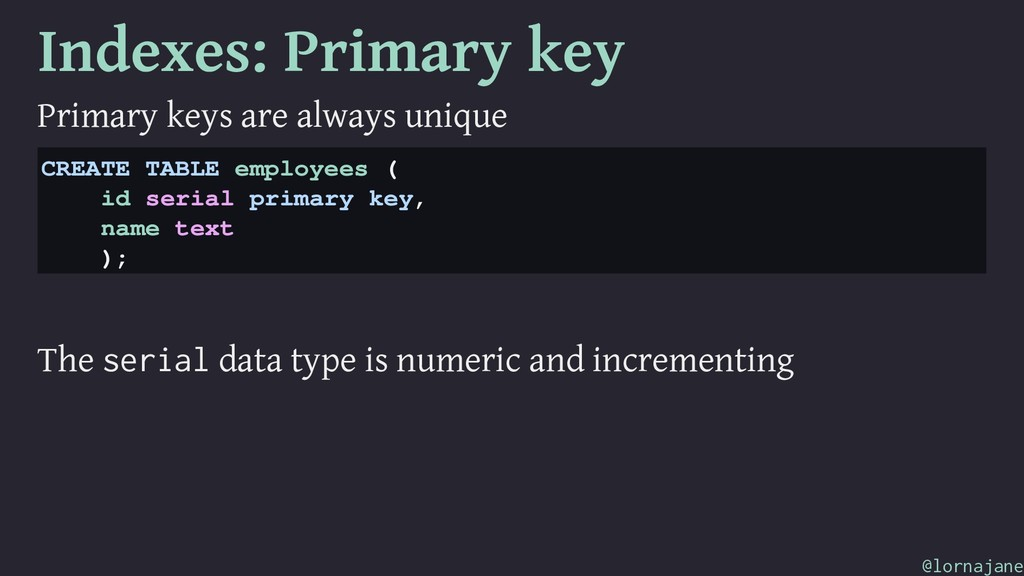 Indexes: Primary key Primary keys are always un...