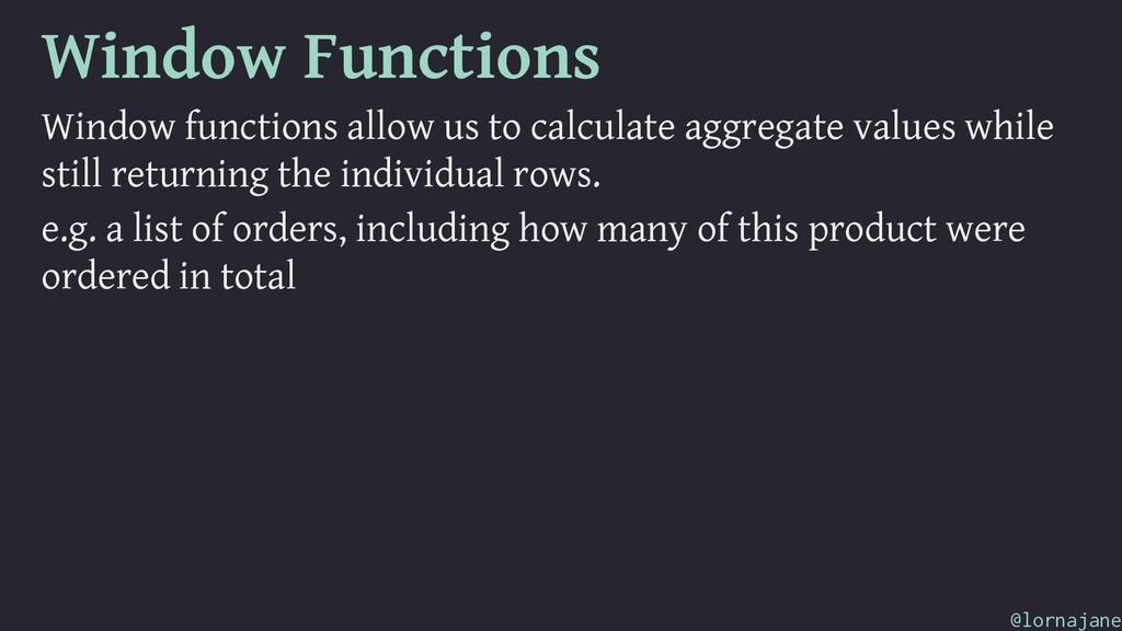 Window Functions Window functions allow us to c...