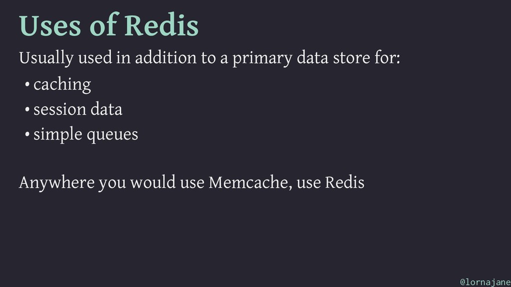 Uses of Redis Usually used in addition to a pri...