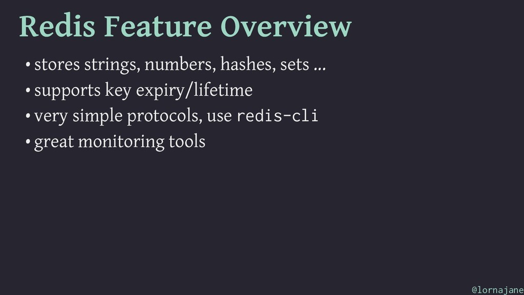 Redis Feature Overview • stores strings, number...