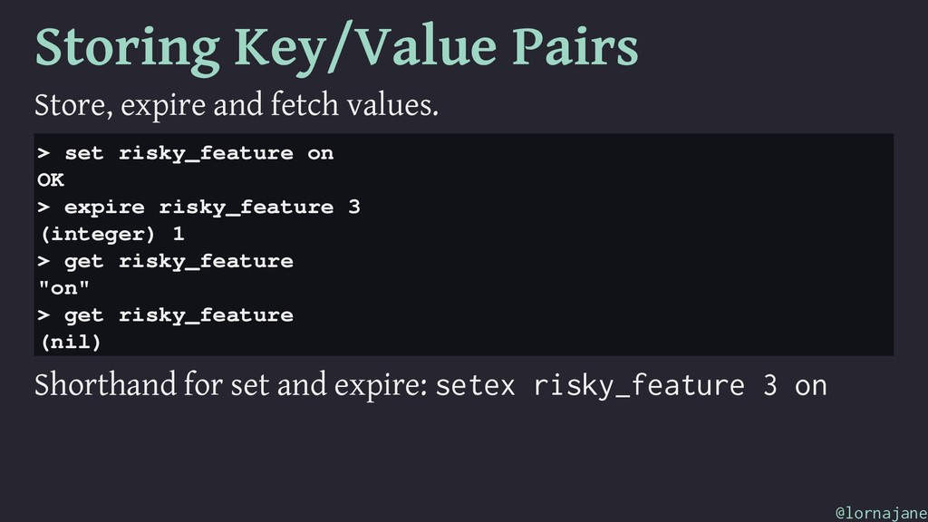 Storing Key/Value Pairs Store, expire and fetch...