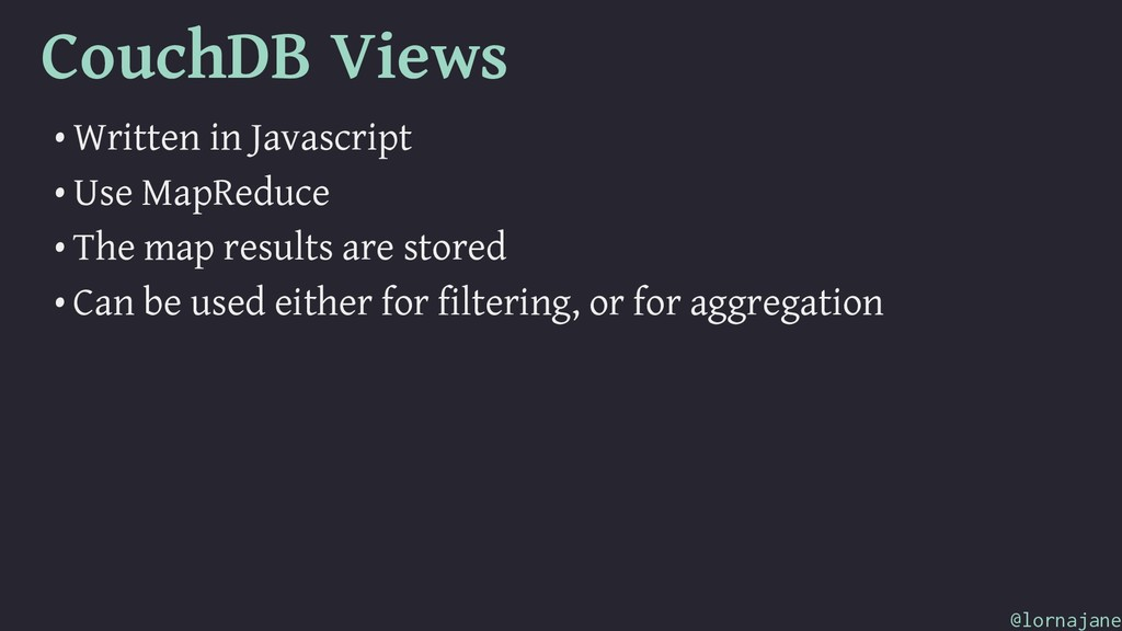 CouchDB Views • Written in Javascript • Use Map...