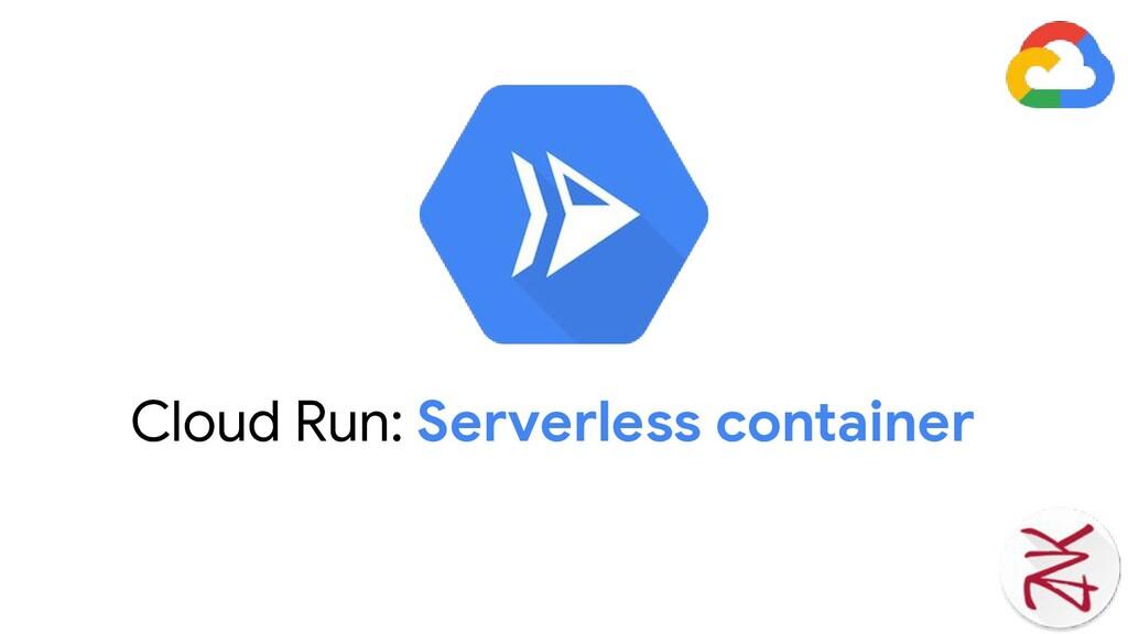 Cloud Run: Serverless container