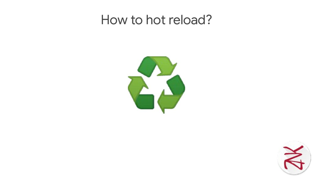 How to hot reload? ♻