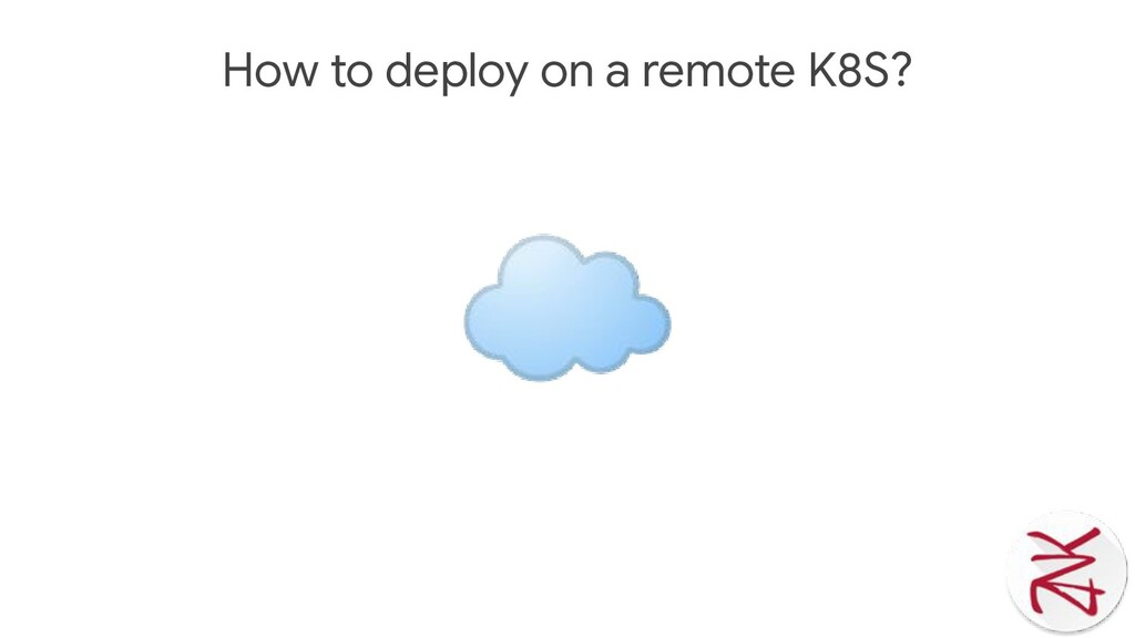 How to deploy on a remote K8S? ☁
