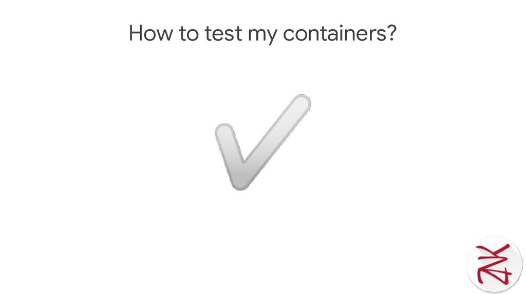 How to test my containers? ✅
