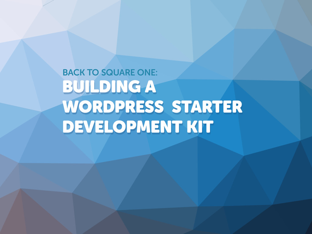 BUILDING A WORDPRESS STARTER DEVELOPMENT KIT BA...