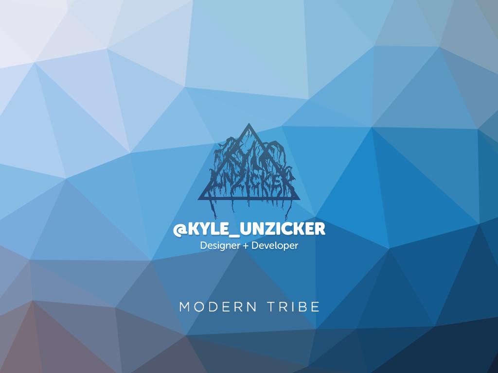 @KYLE_UNZICKER Designer + Developer