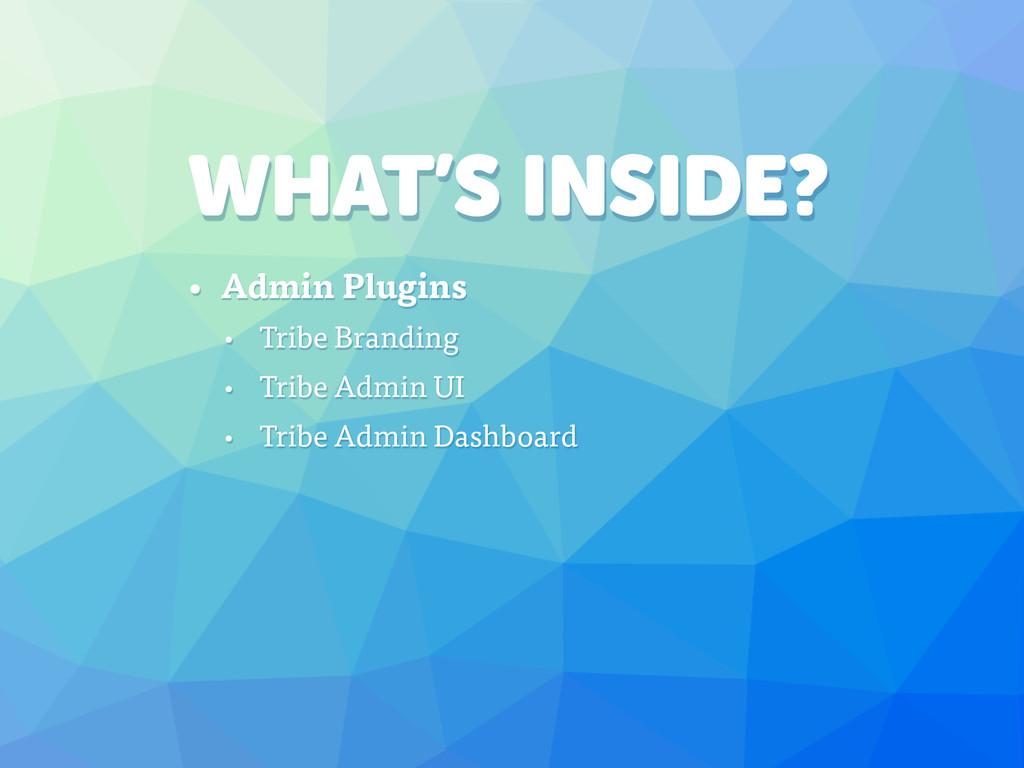 WHAT'S INSIDE? • Admin Plugins • Tribe Branding...
