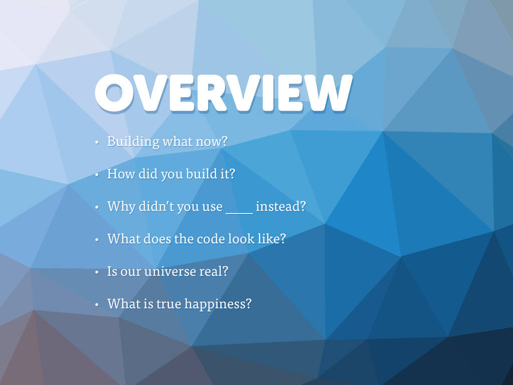 OVERVIEW • Building what now? • How did you bui...