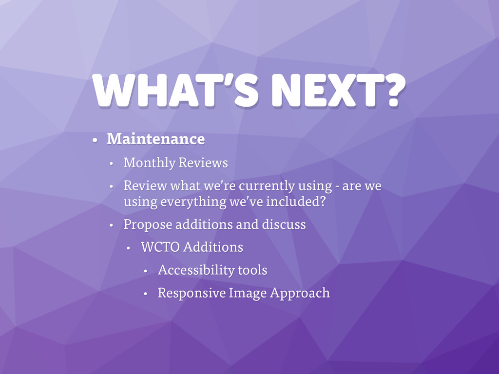 WHAT'S NEXT? • Maintenance • Monthly Reviews • ...