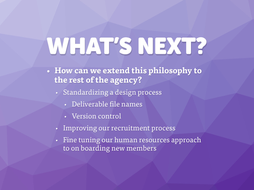 WHAT'S NEXT? • How can we extend this philosoph...