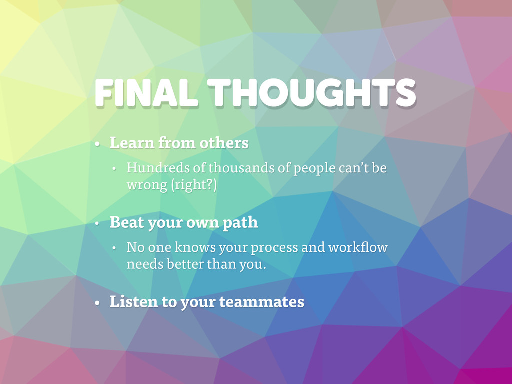FINAL THOUGHTS • Learn from others • Hundreds o...