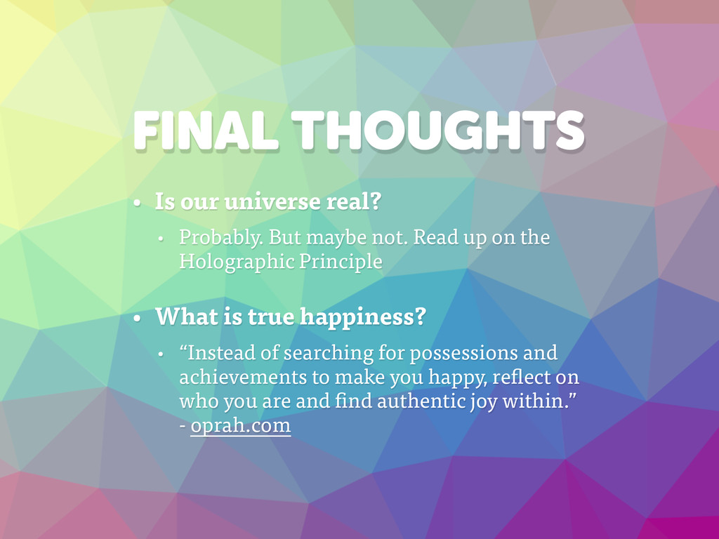 FINAL THOUGHTS • Is our universe real? • Probab...