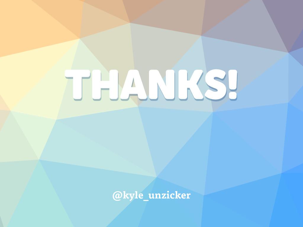 THANKS! @kyle_unzicker