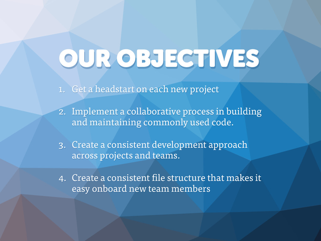 OUR OBJECTIVES 1. Get a headstart on each new p...