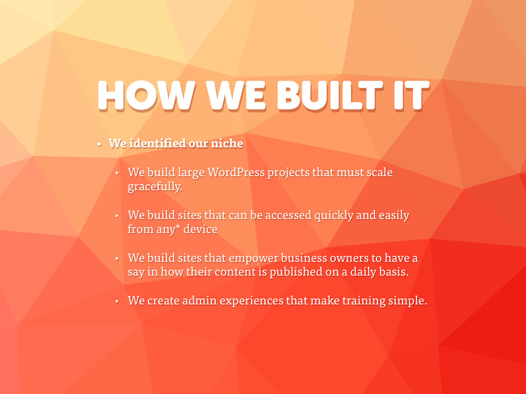HOW WE BUILT IT • We identified our niche • We ...