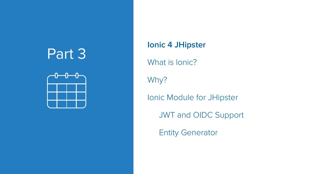Part 3 Ionic 4 JHipster What is Ionic? Why? Ion...