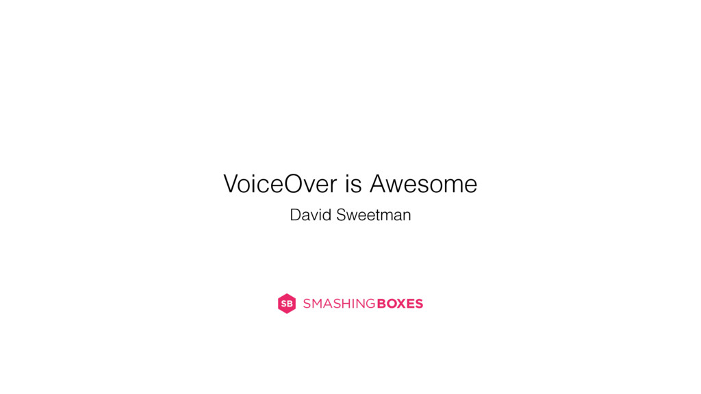 VoiceOver is Awesome David Sweetman