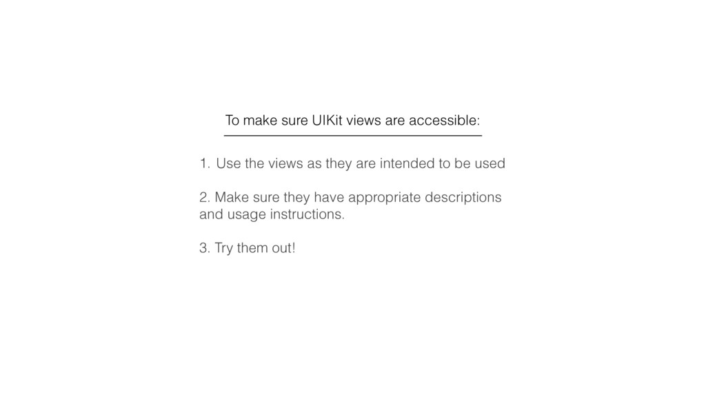 1. Use the views as they are intended to be use...