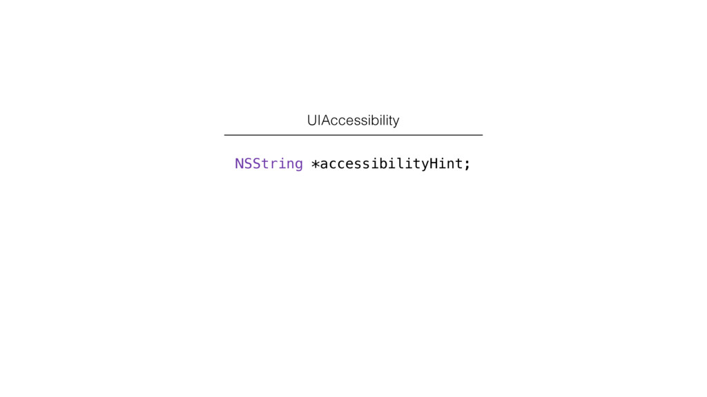 NSString *accessibilityHint; UIAccessibility