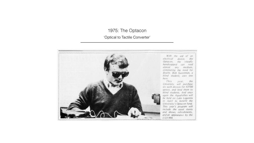 1975: The Optacon 'Optical to Tactile Converter'