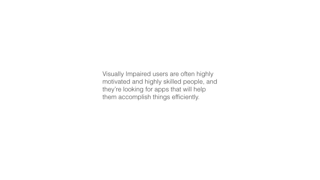 Visually Impaired users are often highly motiva...