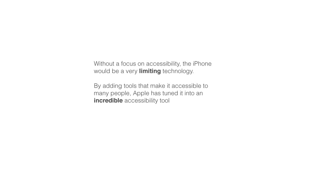 Without a focus on accessibility, the iPhone wo...