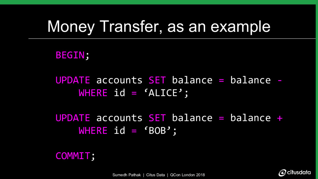 Money Transfer, as an example BEGIN; UPDATE acc...