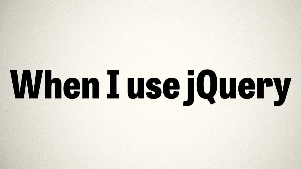 When I use jQuery