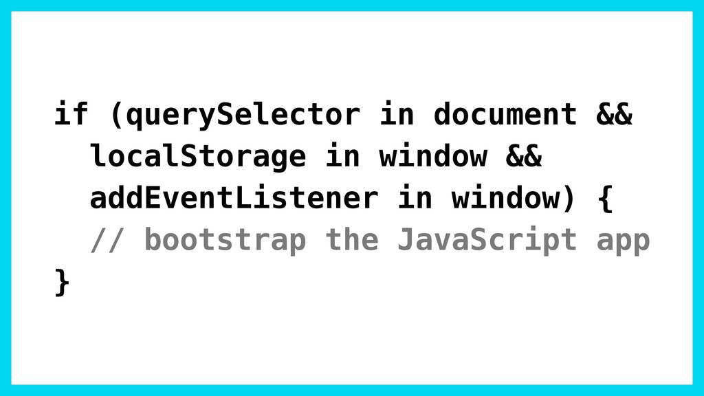 if (querySelector in document && localStorage i...