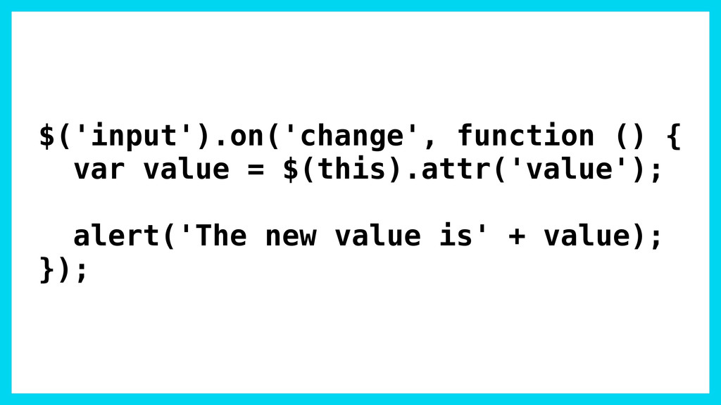$('input').on('change', function () { var value...