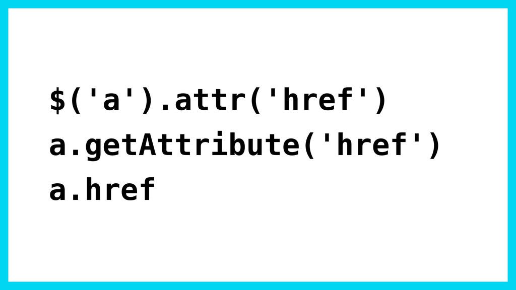 $('a').attr('href') a.getAttribute('href') a.hr...