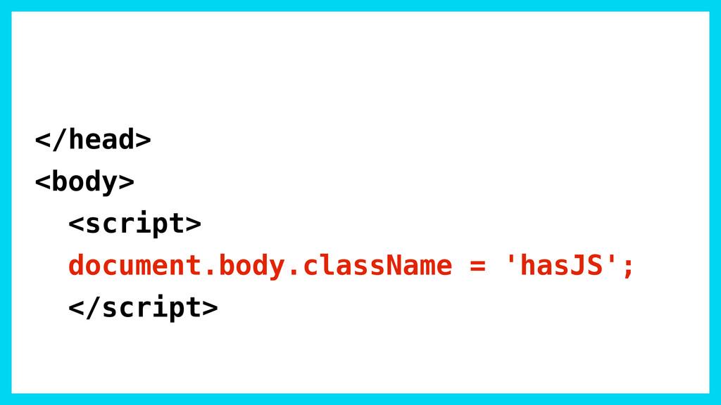 </head> <body> <script> document.body.className...