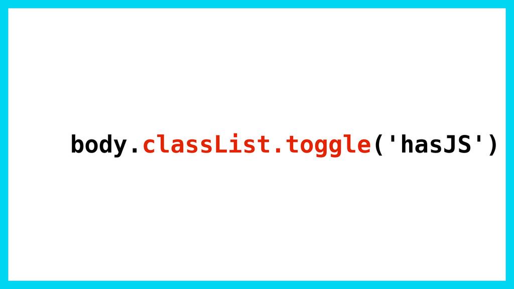body.classList.toggle('hasJS')