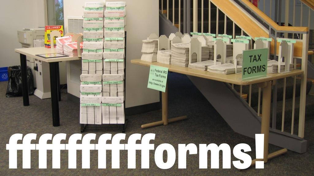 fffffffffforms!
