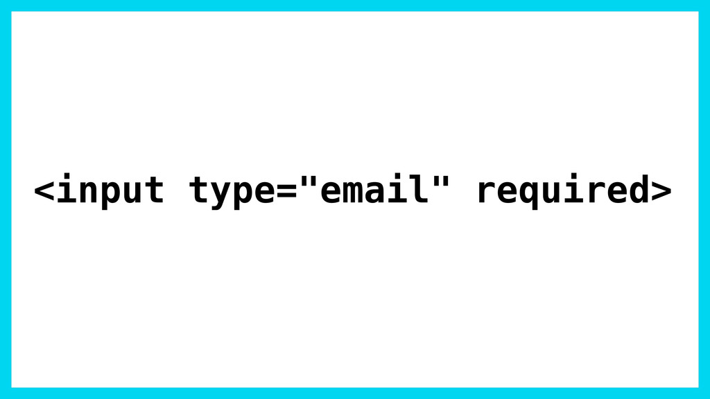 """<input type=""""email"""" required>"""