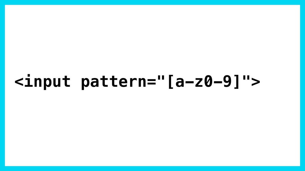 """<input pattern=""""[a-z0-9]"""">"""