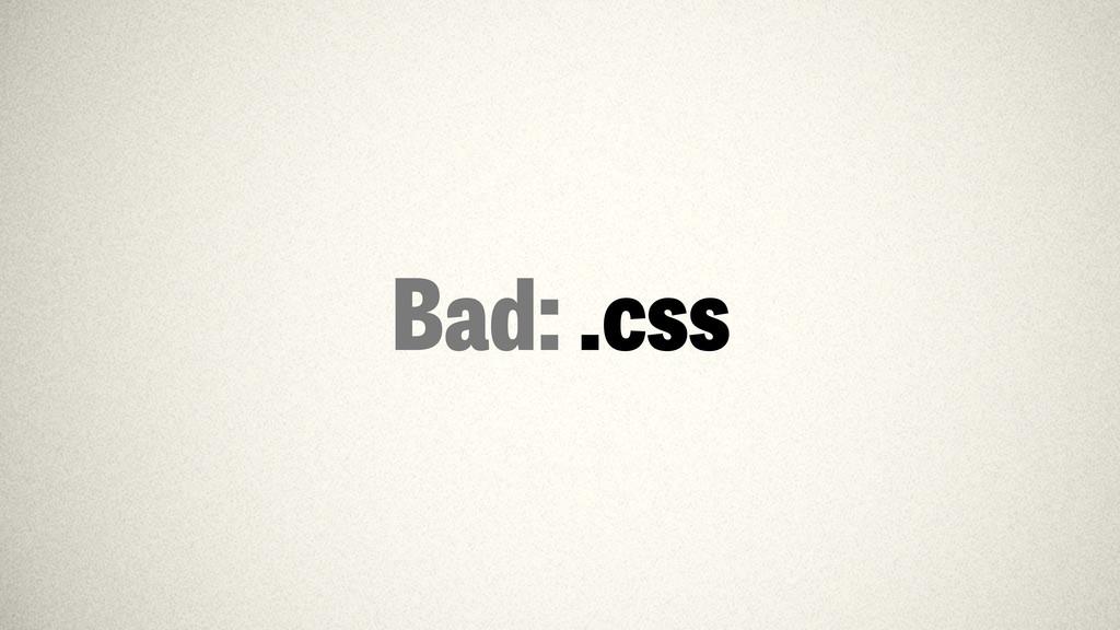 Bad: .css