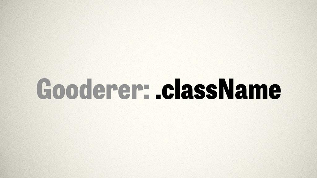 Gooderer: .className