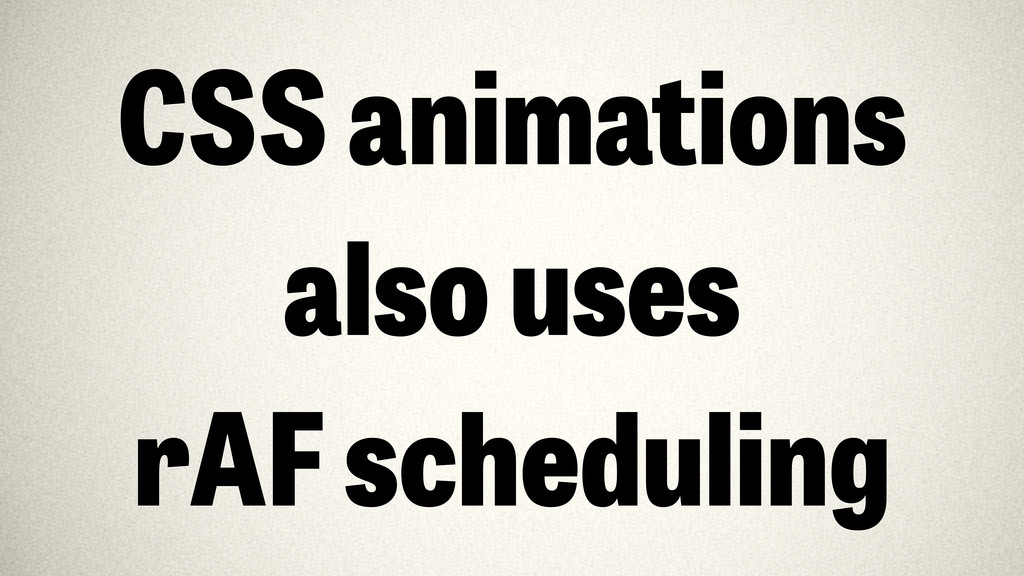 CSS animations also uses rAF scheduling