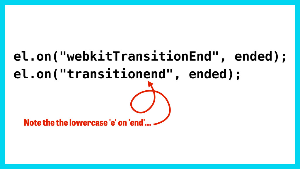 "el.on(""webkitTransitionEnd"", ended); el.on(""tra..."