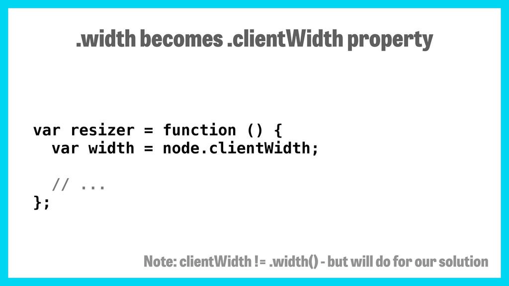 var resizer = function () { var width = node.cl...