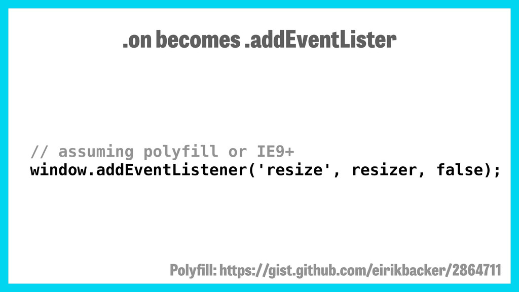 // assuming polyfill or IE9+ window.addEventLis...