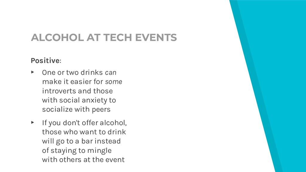 ALCOHOL AT TECH EVENTS Positive: ▸ One or two d...